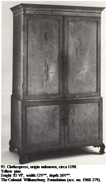 "Подпись: 92. Clothespress, origin unknown, circa 1190. Yellow pine. Height 83 Vl"", width 52V*"", depth 26V*"". The Colonial Williamsburg Foundation (acc. no. 1968-279)."