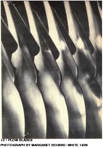 Подпись: 12 • PLOW BLADES PHOTOGRAPH BY MARGARET BOURKE-WHITE 1929